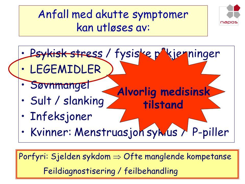 Anfall med akutte symptomer kan utløses av: •Psykisk stress / fysiske påkjenninger •LEGEMIDLER •Søvnmangel •Sult / slanking •Infeksjoner •Kvinner: Men