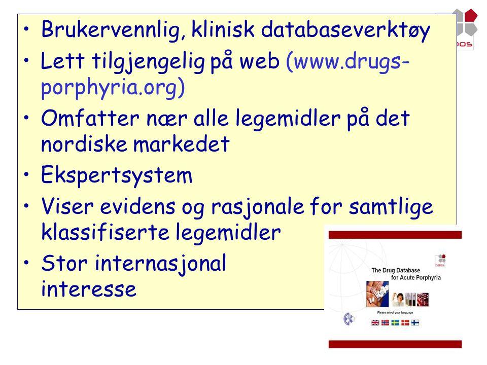 •Brukervennlig, klinisk databaseverktøy •Lett tilgjengelig på web (www.drugs- porphyria.org) •Omfatter nær alle legemidler på det nordiske markedet •E
