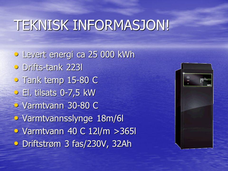 TEKNISK INFORMASJON! • Levert energi ca 25 000 kWh • Drifts-tank 223l • Tank temp 15-80 C • El. tilsats 0-7,5 kW • Varmtvann 30-80 C • Varmtvannsslyng