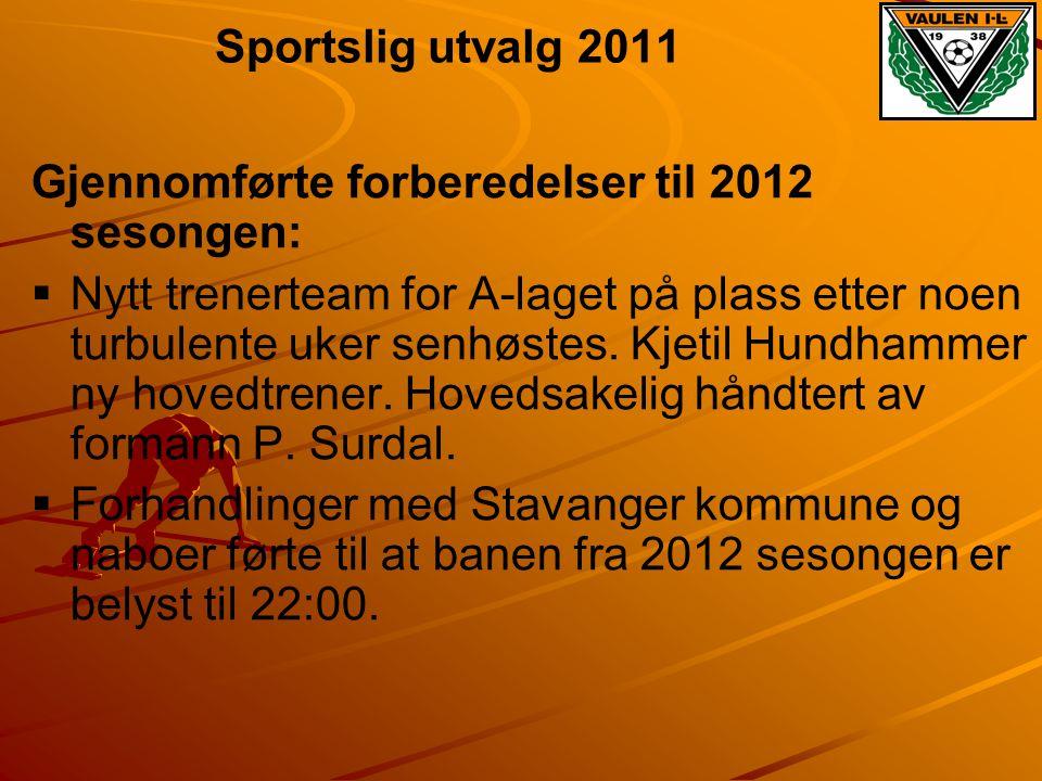 Sportslig utvalg 2011 Gjennomførte forberedelser til 2012 sesongen:   Nytt trenerteam for A-laget på plass etter noen turbulente uker senhøstes. Kje
