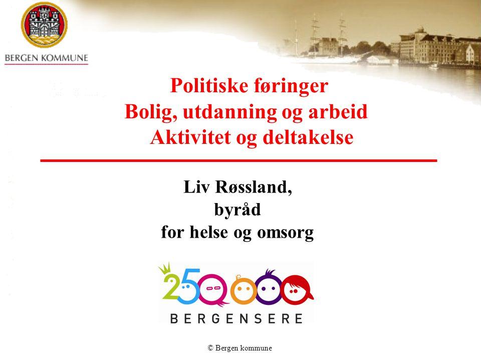 © Bergen kommune Aktuelle planer •Plan for habilitering og rehabilitering •Plan for personer med fysisk funksjonsnedsettelse •Tilgjengelighetsmeldingen for Bergn