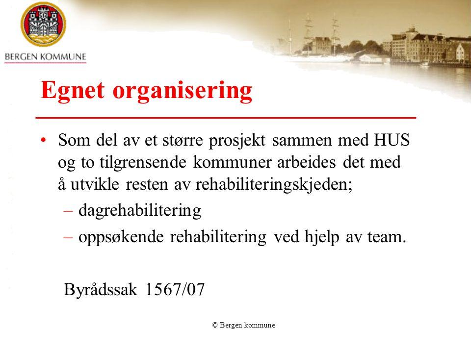 © Bergen kommune Egnet organisering •Som del av et større prosjekt sammen med HUS og to tilgrensende kommuner arbeides det med å utvikle resten av reh