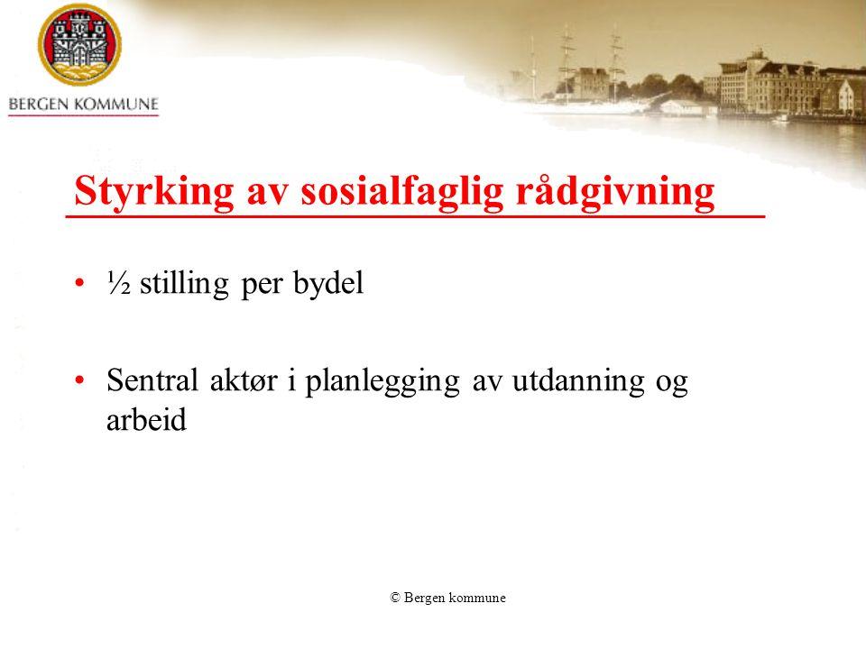 © Bergen kommune Styrking av sosialfaglig rådgivning •½ stilling per bydel •Sentral aktør i planlegging av utdanning og arbeid