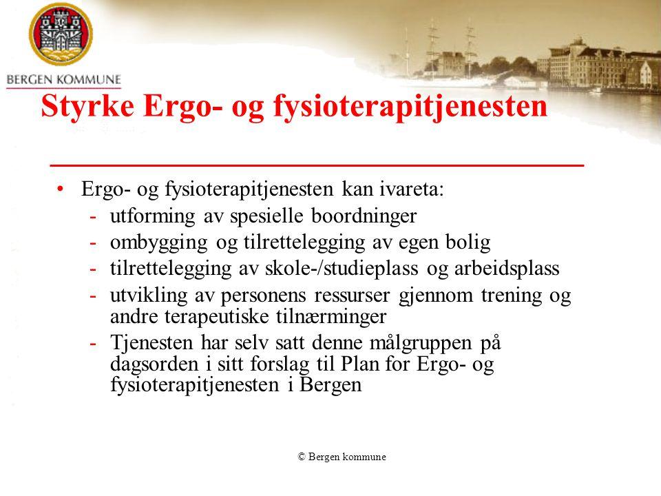 © Bergen kommune Styrke Ergo- og fysioterapitjenesten •Ergo- og fysioterapitjenesten kan ivareta: -utforming av spesielle boordninger -ombygging og ti