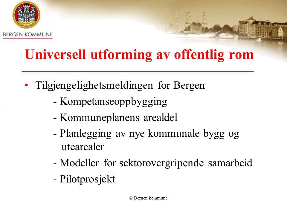 © Bergen kommune Universell utforming av offentlig rom •Tilgjengelighetsmeldingen for Bergen - Kompetanseoppbygging - Kommuneplanens arealdel - Planle