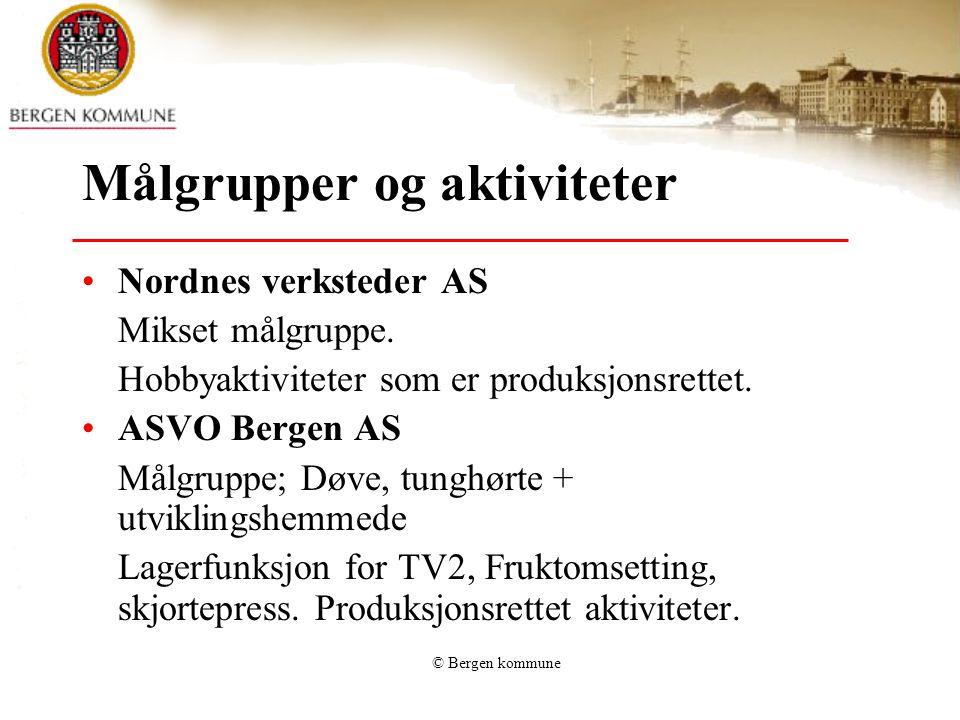 © Bergen kommune Målgrupper og aktiviteter •Nordnes verksteder AS Mikset målgruppe. Hobbyaktiviteter som er produksjonsrettet. •ASVO Bergen AS Målgrup