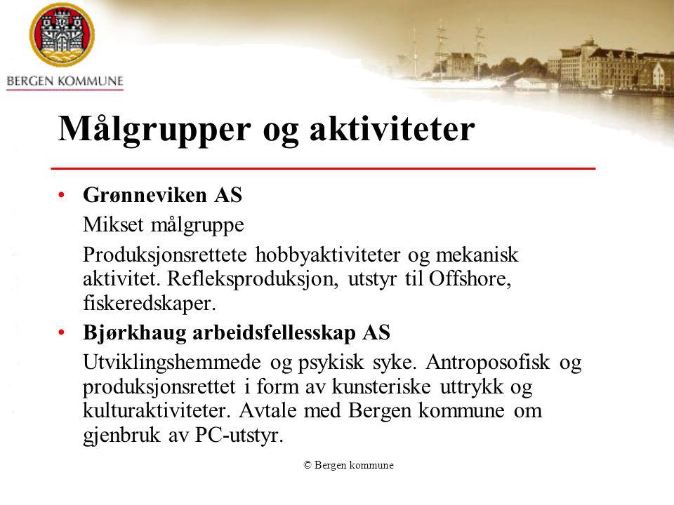 © Bergen kommune Målgrupper og aktiviteter •Grønneviken AS Mikset målgruppe Produksjonsrettete hobbyaktiviteter og mekanisk aktivitet. Refleksproduksj