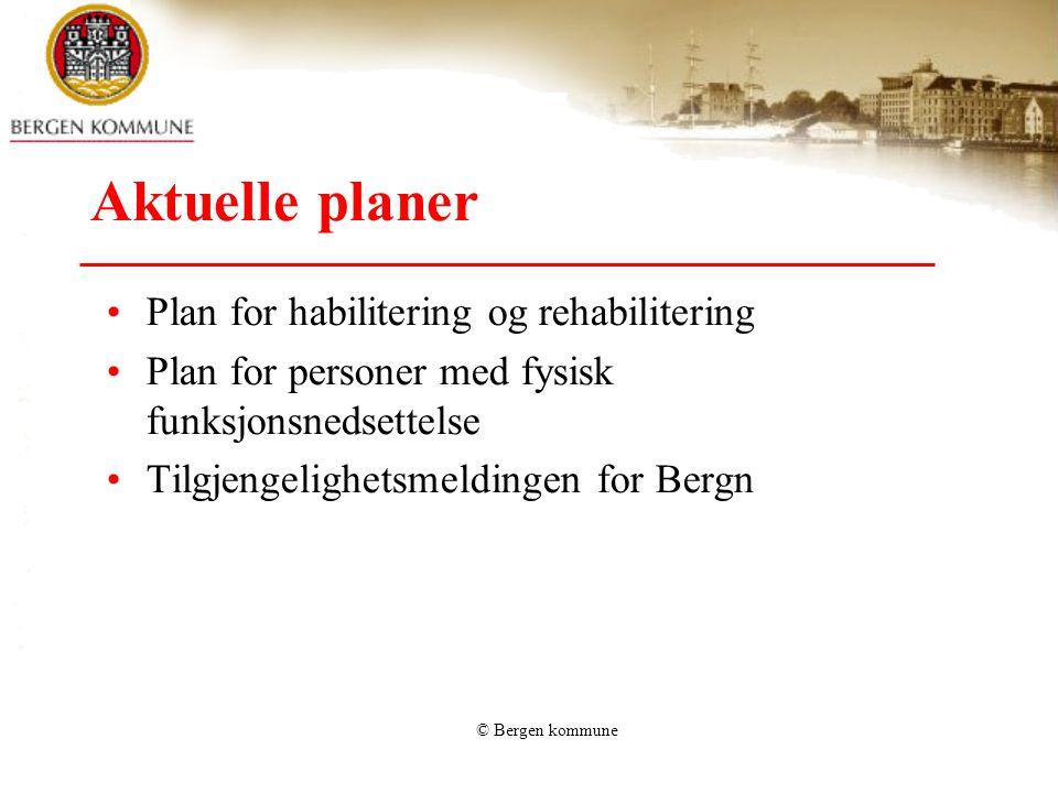 © Bergen kommune Plan for habilitering og rehabilitering •Vedtatt mars 2007, byrådssak 22/07 •Handler om organisering, samarbeid og kompetanse •Innhold i- og oppfølging av denne: