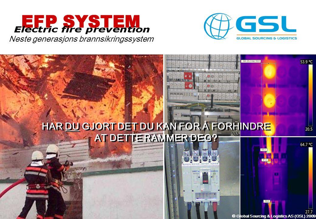 © Global Sourcing & Logistics AS (GSL) 2009 Over halvparten av alle branner som innrapporteres fra forsikringsselskapene i Norge har opphav i elektriske brannkilder Ca.