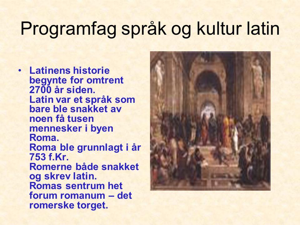 Programfag språk og kultur latin •Latinens historie begynte for omtrent 2700 år siden.