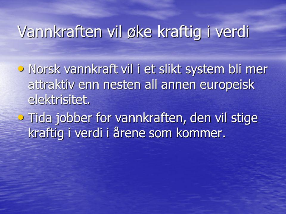 Vannkraften vil øke kraftig i verdi • Norsk vannkraft vil i et slikt system bli mer attraktiv enn nesten all annen europeisk elektrisitet.