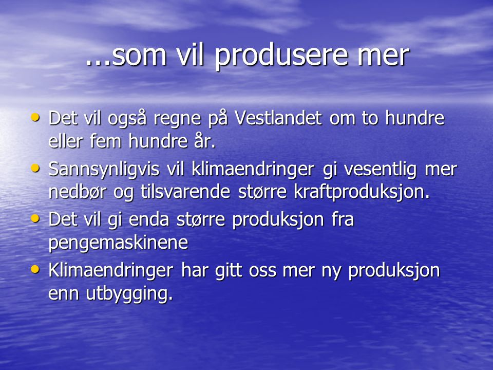 ...som vil produsere mer • Det vil også regne på Vestlandet om to hundre eller fem hundre år.