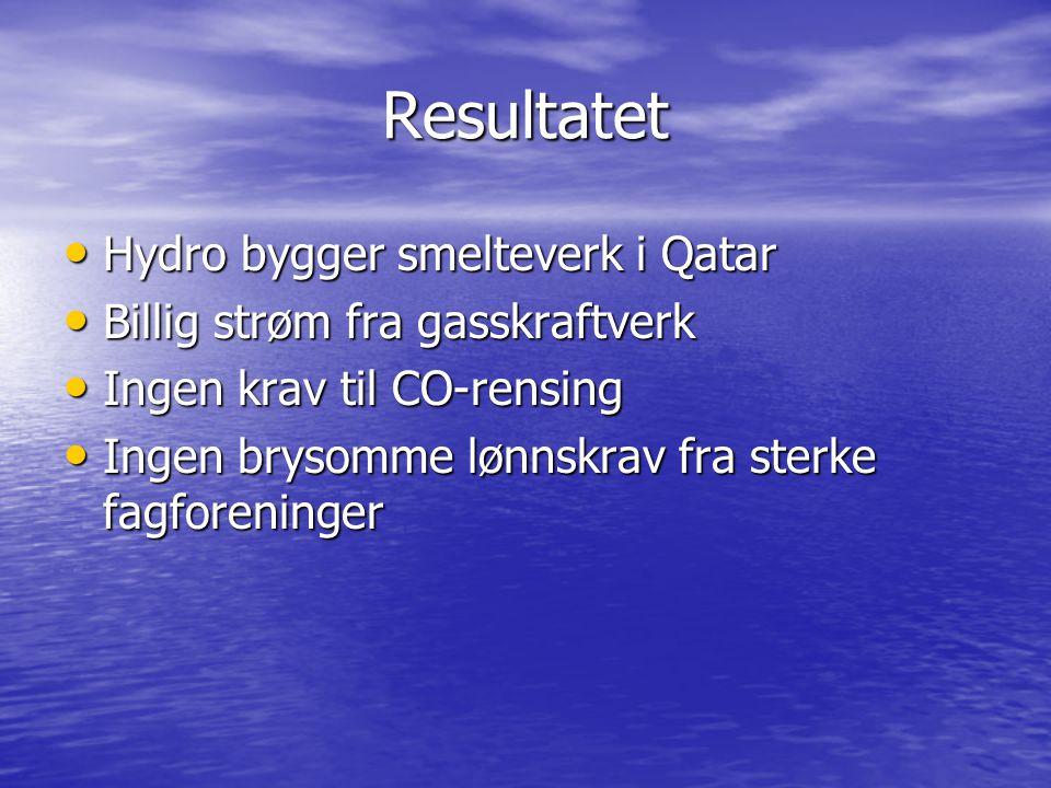 Resultatet • Hydro bygger smelteverk i Qatar • Billig strøm fra gasskraftverk • Ingen krav til CO-rensing • Ingen brysomme lønnskrav fra sterke fagforeninger