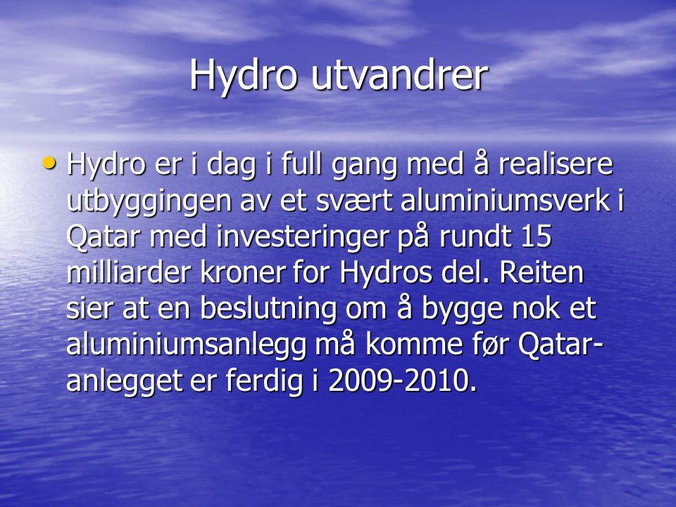 Hydro utvandrer • Hydro er i dag i full gang med å realisere utbyggingen av et svært aluminiumsverk i Qatar med investeringer på rundt 15 milliarder kroner for Hydros del.