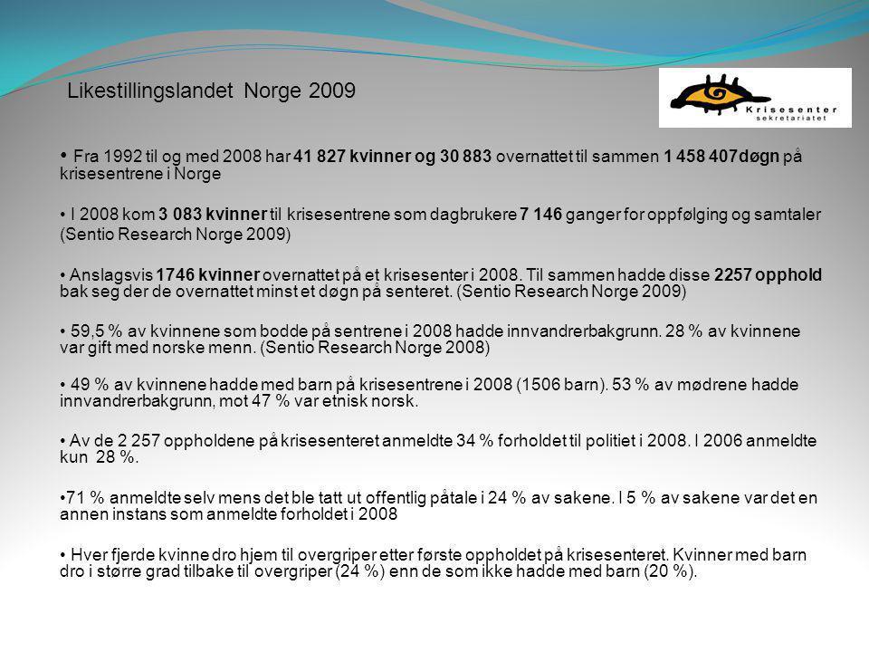 Likestillingslandet Norge 2009 • Fra 1992 til og med 2008 har 41 827 kvinner og 30 883 overnattet til sammen 1 458 407døgn på krisesentrene i Norge •