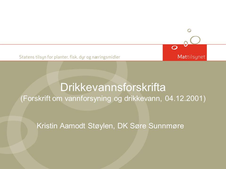 Drikkevannsforskrifta (Forskrift om vannforsyning og drikkevann, 04.12.2001) Kristin Aamodt Støylen, DK Søre Sunnmøre