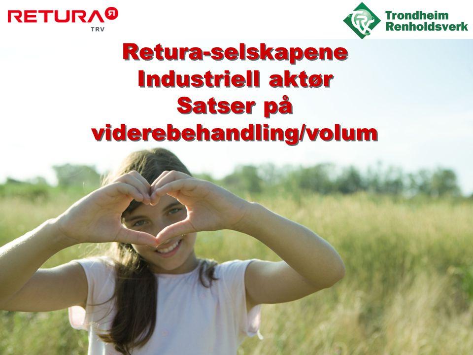 Retura-selskapene Industriell aktør Satser på viderebehandling/volum