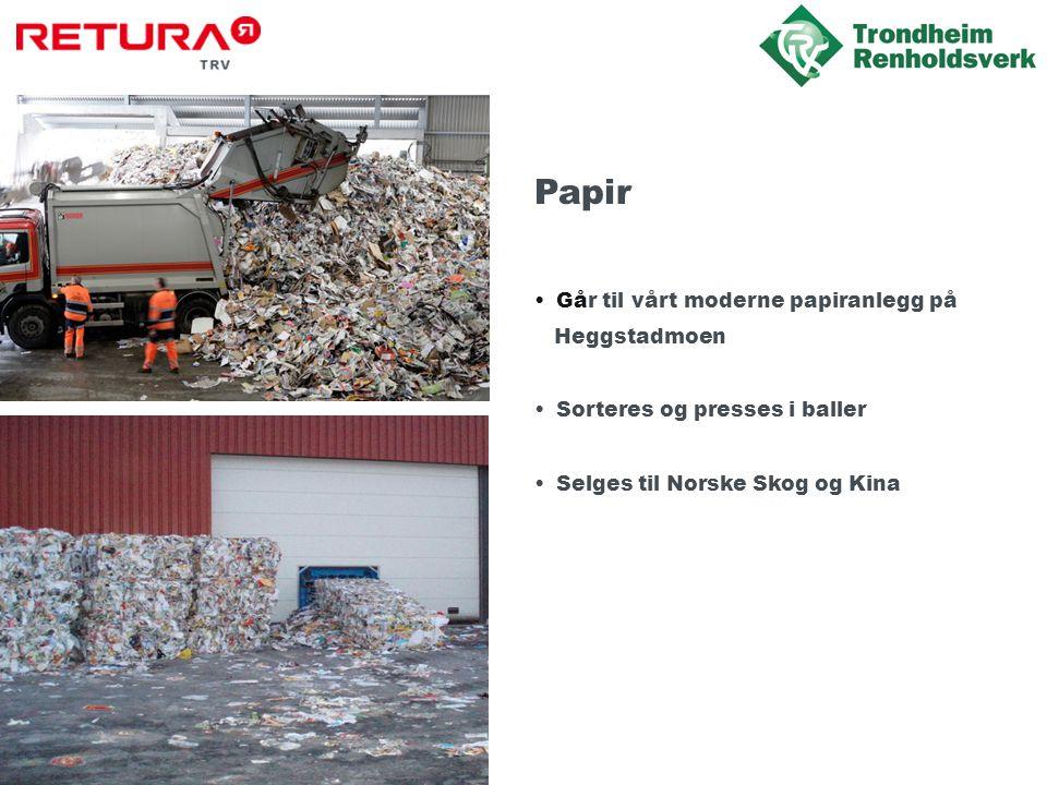 Papir •Går til vårt moderne papiranlegg på Heggstadmoen •Sorteres og presses i baller •Selges til Norske Skog og Kina