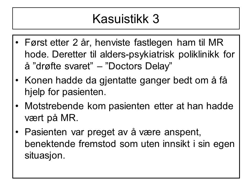 Kasuistikk 3 •Først etter 2 år, henviste fastlegen ham til MR hode.