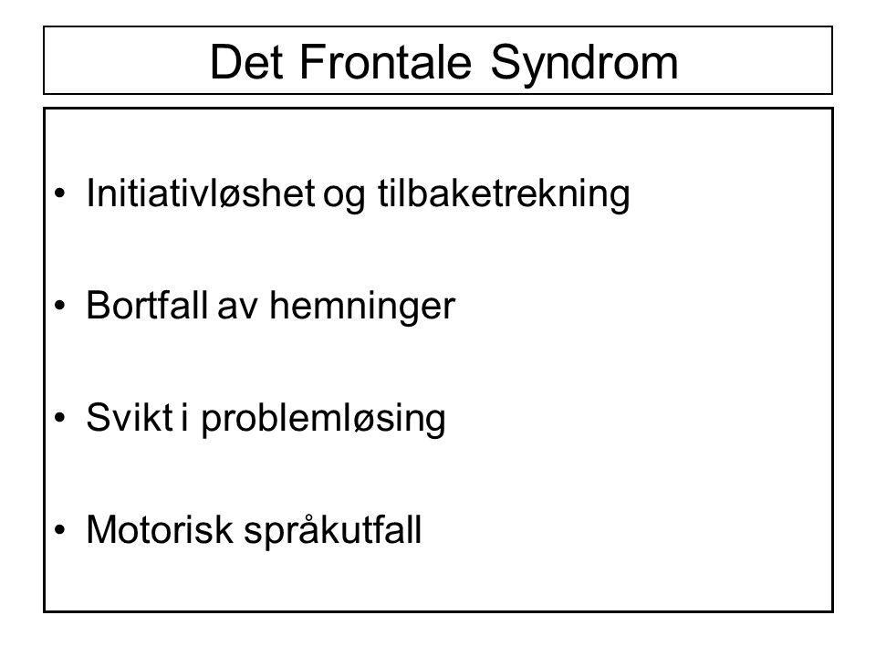 Det Frontale Syndrom •Initiativløshet og tilbaketrekning •Bortfall av hemninger •Svikt i problemløsing •Motorisk språkutfall