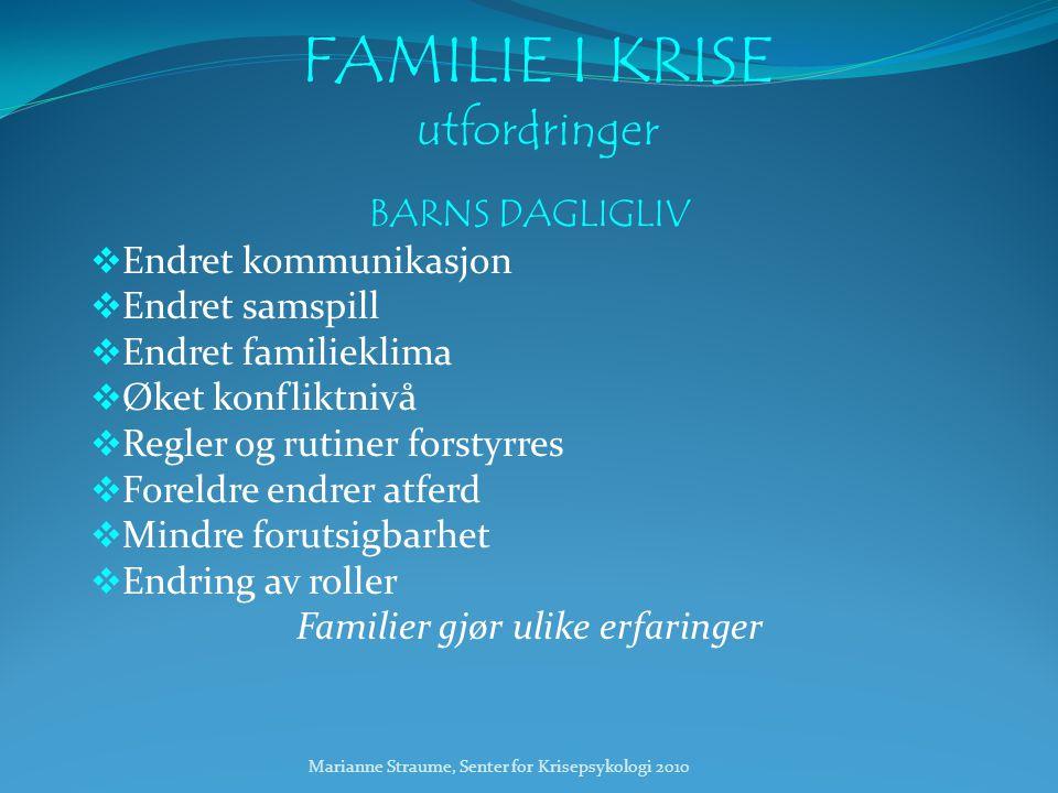 FAMILIE I KRISE utfordringer BARNS DAGLIGLIV  Endret kommunikasjon  Endret samspill  Endret familieklima  Øket konfliktnivå  Regler og rutiner fo