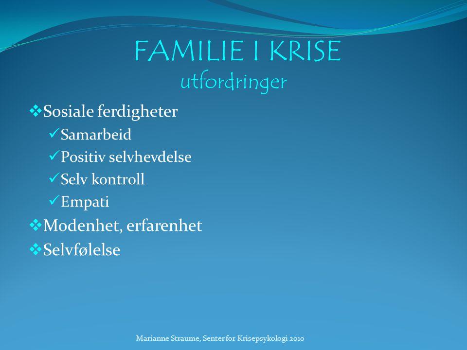 Marianne Straume, Senter for Krisepsykologi 2010 FAMILIE I KRISE utfordringer  Sosiale ferdigheter  Samarbeid  Positiv selvhevdelse  Selv kontroll  Empati  Modenhet, erfarenhet  Selvfølelse
