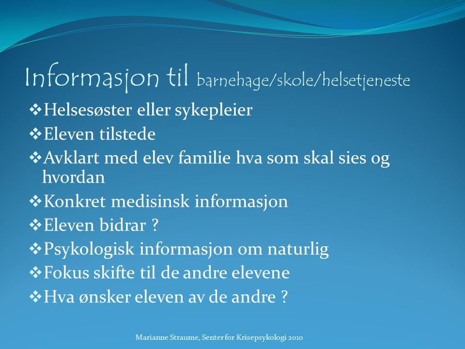 Informasjon til barnehage/skole/helsetjeneste  Helsesøster eller sykepleier  Eleven tilstede  Avklart med elev familie hva som skal sies og hvordan