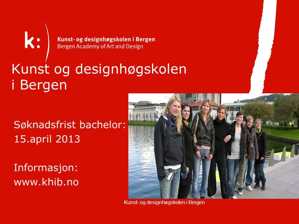 Opptak til Bachelor – Lokalt opptak; ikke med i Samordna opptak – Søknadsweb på www.khib.no – Søknadsfrist: 15.april – Opptak basert på kunst-designfaglig realkompetanse – Opptaksprøver – Opptaksinformasjon: www.khib.no Kunst- og designhøgskolen i Bergen