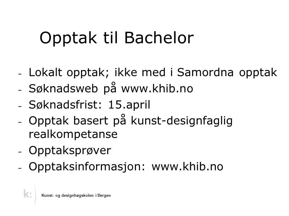 Opptak til Bachelor – Lokalt opptak; ikke med i Samordna opptak – Søknadsweb på www.khib.no – Søknadsfrist: 15.april – Opptak basert på kunst-designfa