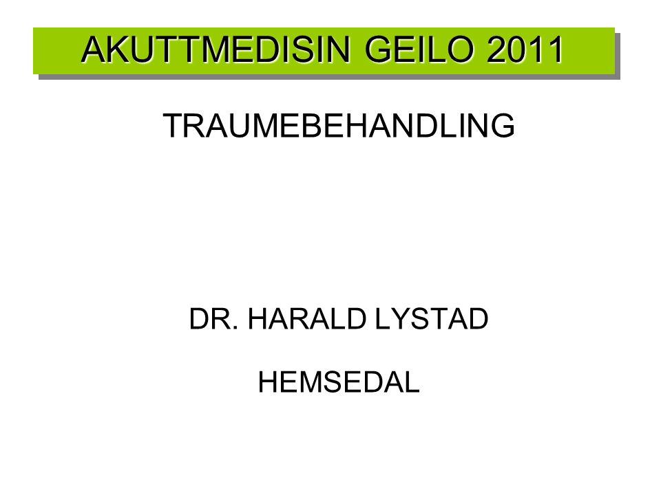 AKUTTMEDISIN GEILO 2011 TRAUMEBEHANDLING DR. HARALD LYSTAD HEMSEDAL