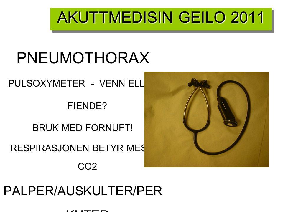 AKUTTMEDISIN GEILO 2011 PNEUMOTHORAX PULSOXYMETER - VENN ELLER FIENDE? BRUK MED FORNUFT! RESPIRASJONEN BETYR MEST! CO2 PALPER/AUSKULTER/PER KUTER SUBC
