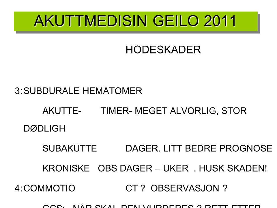 AKUTTMEDISIN GEILO 2011 HODESKADER 3:SUBDURALE HEMATOMER AKUTTE- TIMER- MEGET ALVORLIG, STOR DØDLIGH SUBAKUTTEDAGER. LITT BEDRE PROGNOSE KRONISKEOBS D