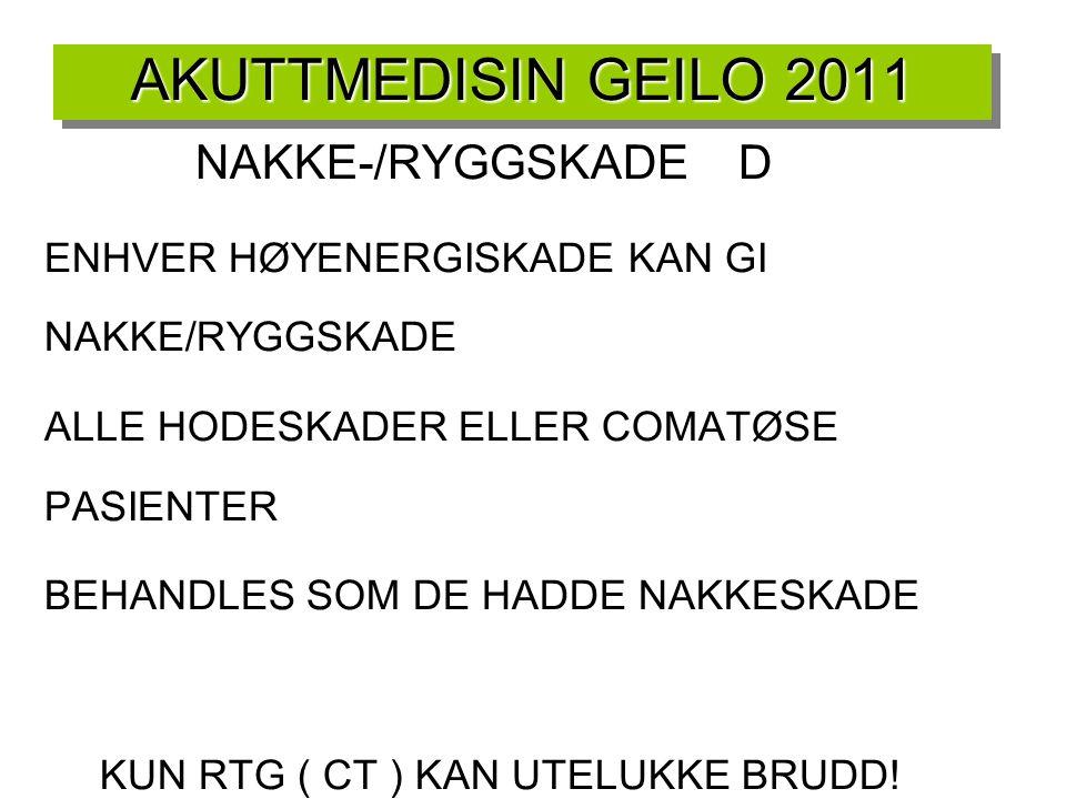 AKUTTMEDISIN GEILO 2011 NAKKE-/RYGGSKADE D ENHVER HØYENERGISKADE KAN GI NAKKE/RYGGSKADE ALLE HODESKADER ELLER COMATØSE PASIENTER BEHANDLES SOM DE HADD