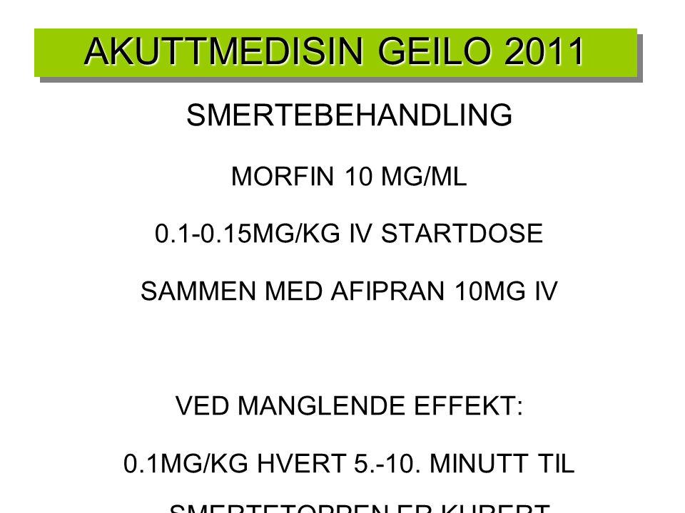 AKUTTMEDISIN GEILO 2011 SMERTEBEHANDLING MORFIN 10 MG/ML 0.1-0.15MG/KG IV STARTDOSE SAMMEN MED AFIPRAN 10MG IV VED MANGLENDE EFFEKT: 0.1MG/KG HVERT 5.