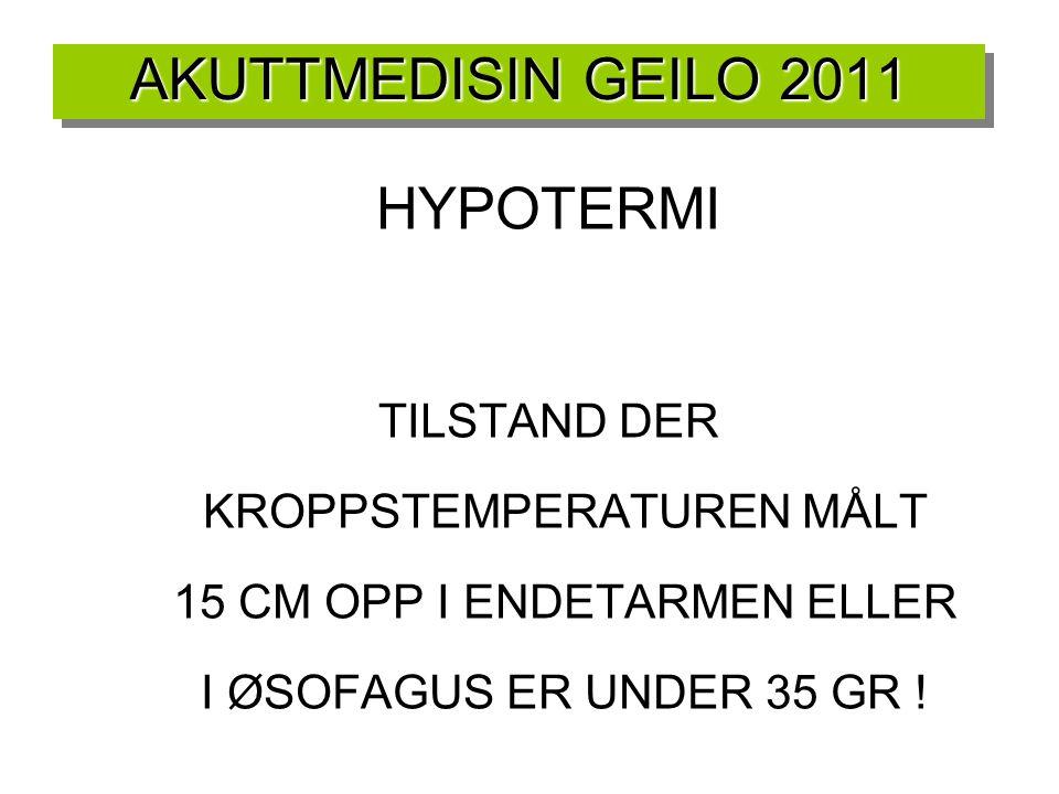 HYPOTERMI TILSTAND DER KROPPSTEMPERATUREN MÅLT 15 CM OPP I ENDETARMEN ELLER I ØSOFAGUS ER UNDER 35 GR !