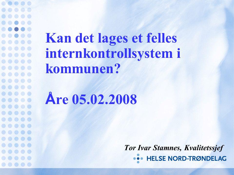 Kan det lages et felles internkontrollsystem i kommunen? Å re 05.02.2008 Tor Ivar Stamnes, Kvalitetssjef
