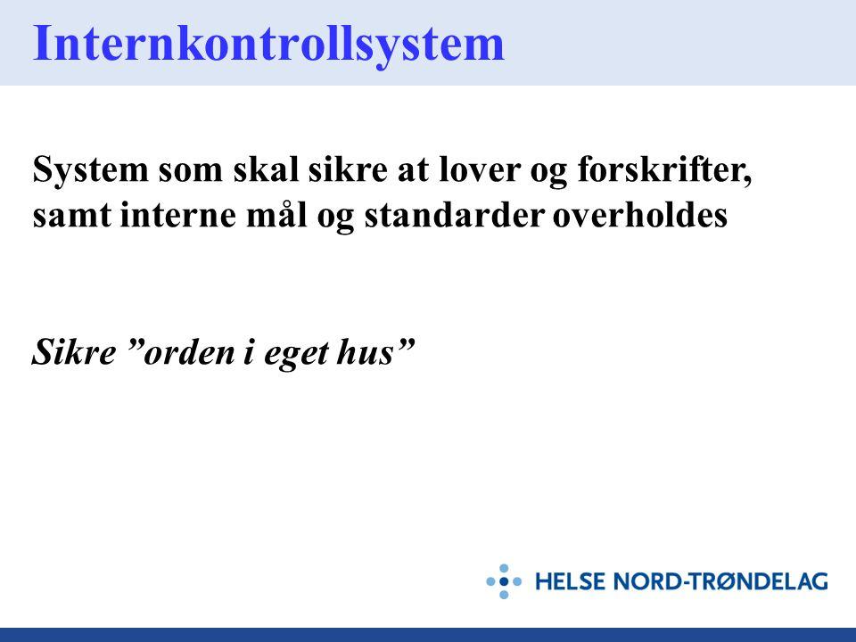 """Internkontrollsystem System som skal sikre at lover og forskrifter, samt interne mål og standarder overholdes Sikre """"orden i eget hus"""""""