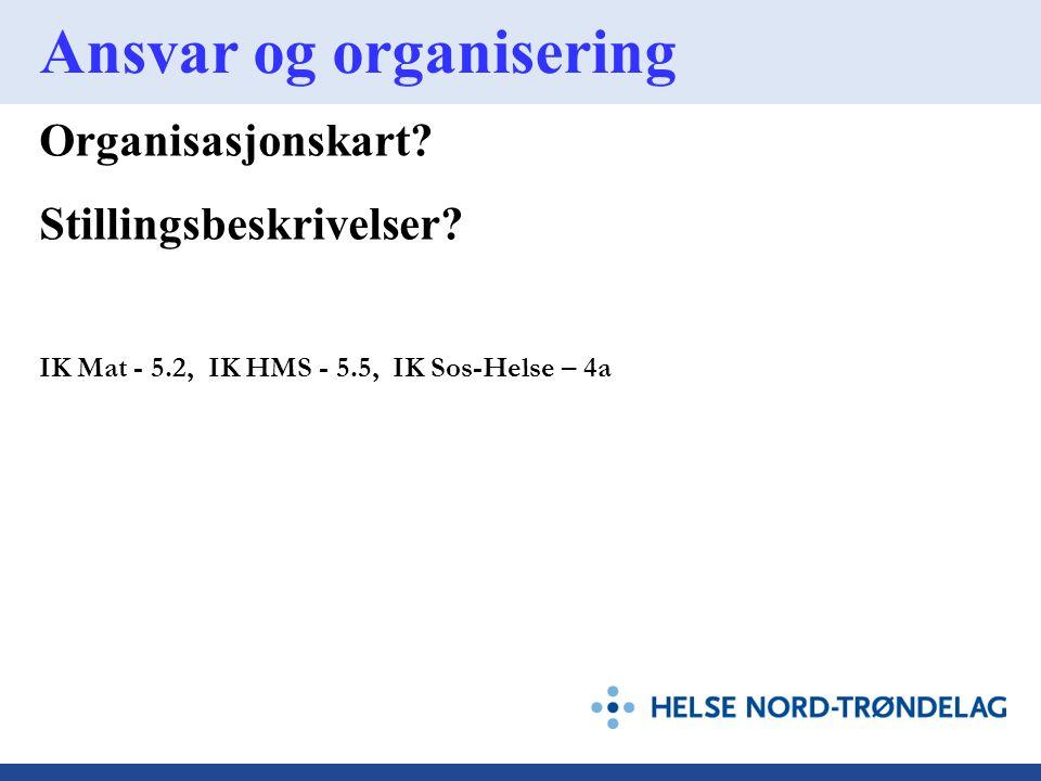 Ansvar og organisering Organisasjonskart? Stillingsbeskrivelser? IK Mat - 5.2, IK HMS - 5.5, IK Sos-Helse – 4a