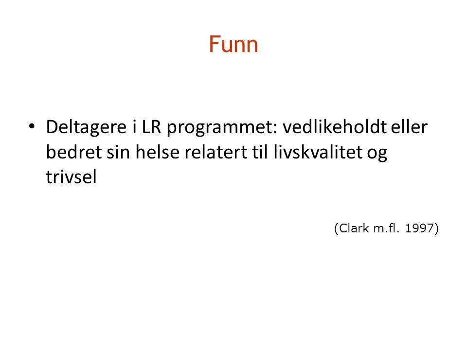 Funn • Deltagere i LR programmet: vedlikeholdt eller bedret sin helse relatert til livskvalitet og trivsel (Clark m.fl. 1997)
