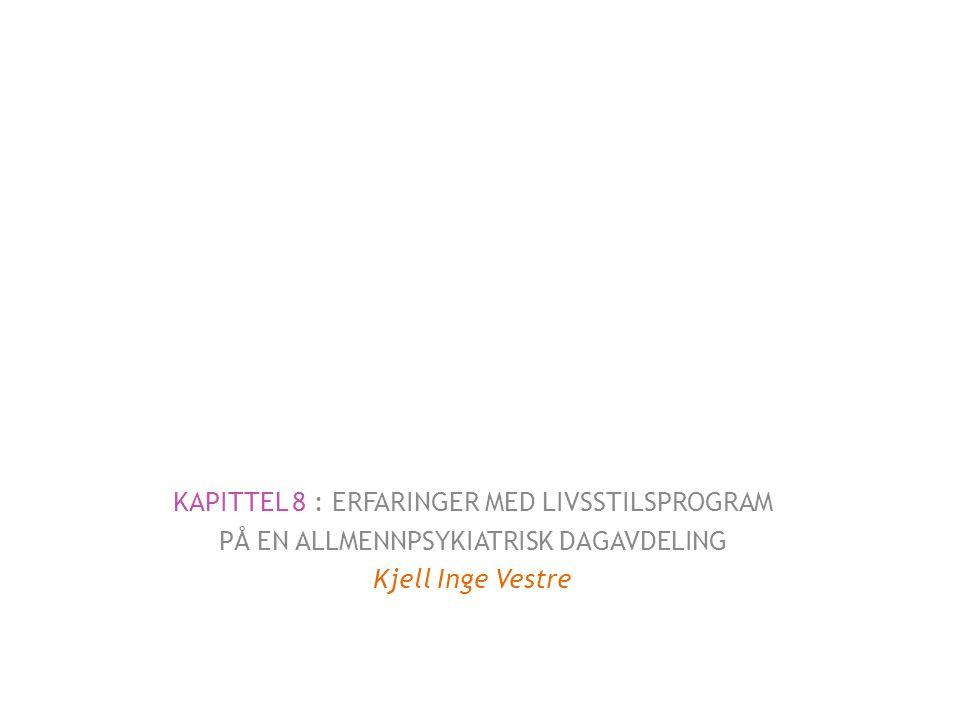 KAPITTEL 8 : ERFARINGER MED LIVSSTILSPROGRAM PÅ EN ALLMENNPSYKIATRISK DAGAVDELING Kjell Inge Vestre