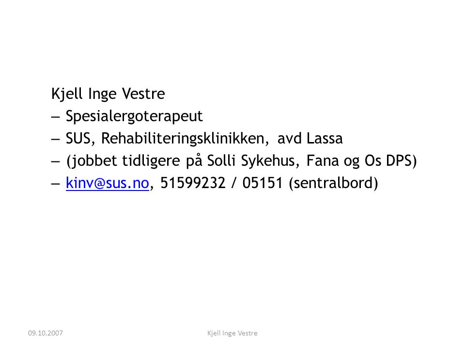 – Spesialergoterapeut – SUS, Rehabiliteringsklinikken, avd Lassa – (jobbet tidligere på Solli Sykehus, Fana og Os DPS) – kinv@sus.no, 51599232 / 05151