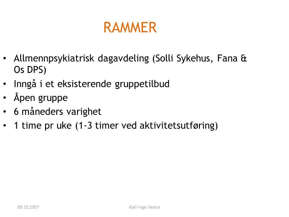 09.10.2007Kjell Inge Vestre RAMMER • Allmennpsykiatrisk dagavdeling (Solli Sykehus, Fana & Os DPS) • Inngå i et eksisterende gruppetilbud • Åpen grupp