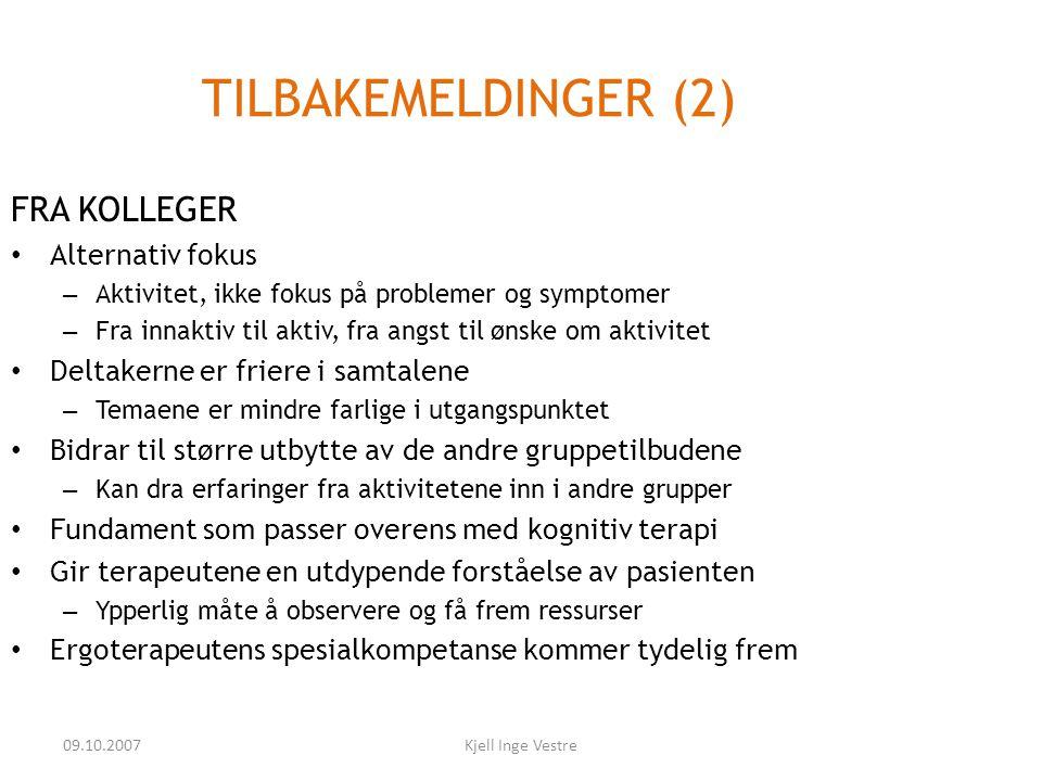 09.10.2007Kjell Inge Vestre TILBAKEMELDINGER (2) FRA KOLLEGER • Alternativ fokus – Aktivitet, ikke fokus på problemer og symptomer – Fra innaktiv til