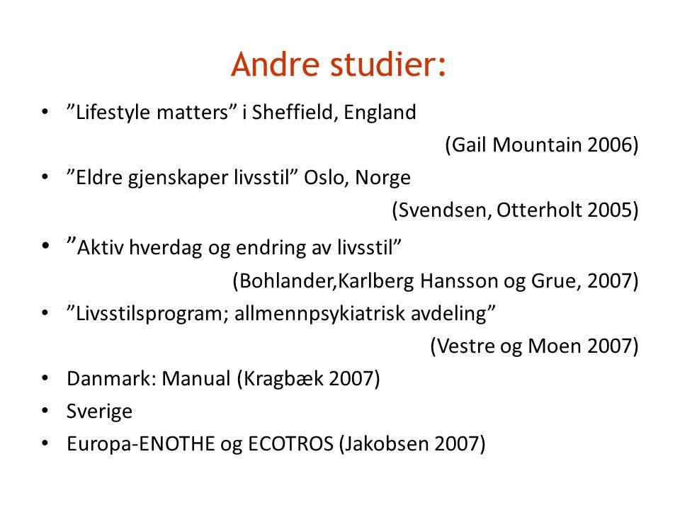 """Andre studier: • """"Lifestyle matters"""" i Sheffield, England (Gail Mountain 2006) • """"Eldre gjenskaper livsstil"""" Oslo, Norge (Svendsen, Otterholt 2005) •"""