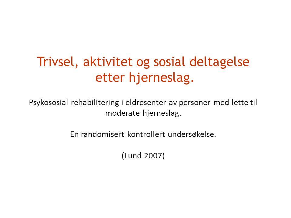 Trivsel, aktivitet og sosial deltagelse etter hjerneslag. Psykososial rehabilitering i eldresenter av personer med lette til moderate hjerneslag. En r