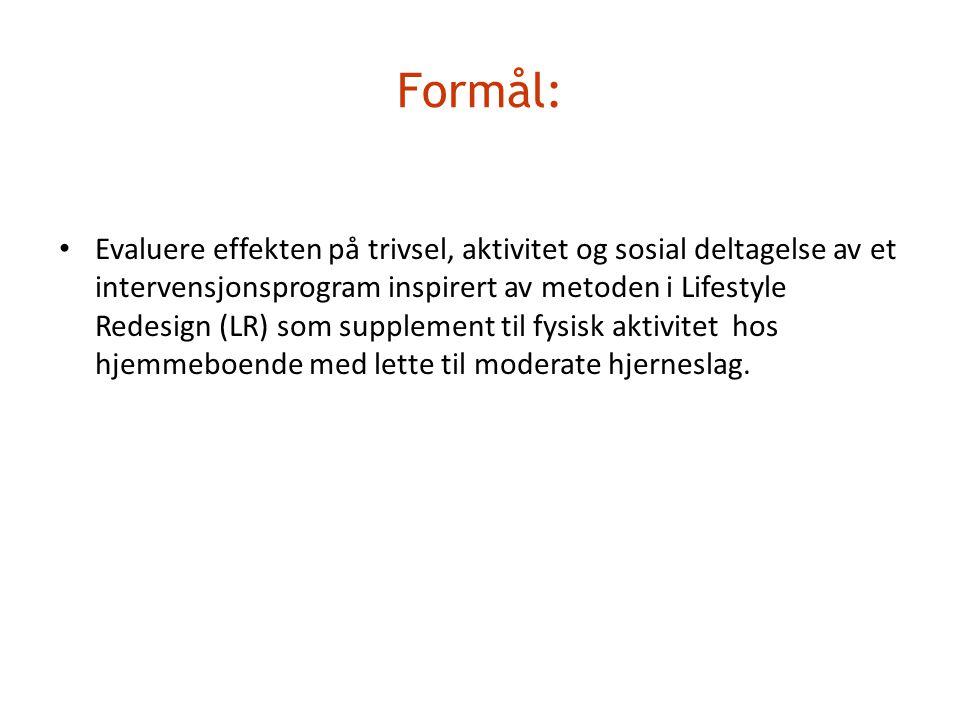 Formål: • Evaluere effekten på trivsel, aktivitet og sosial deltagelse av et intervensjonsprogram inspirert av metoden i Lifestyle Redesign (LR) som s