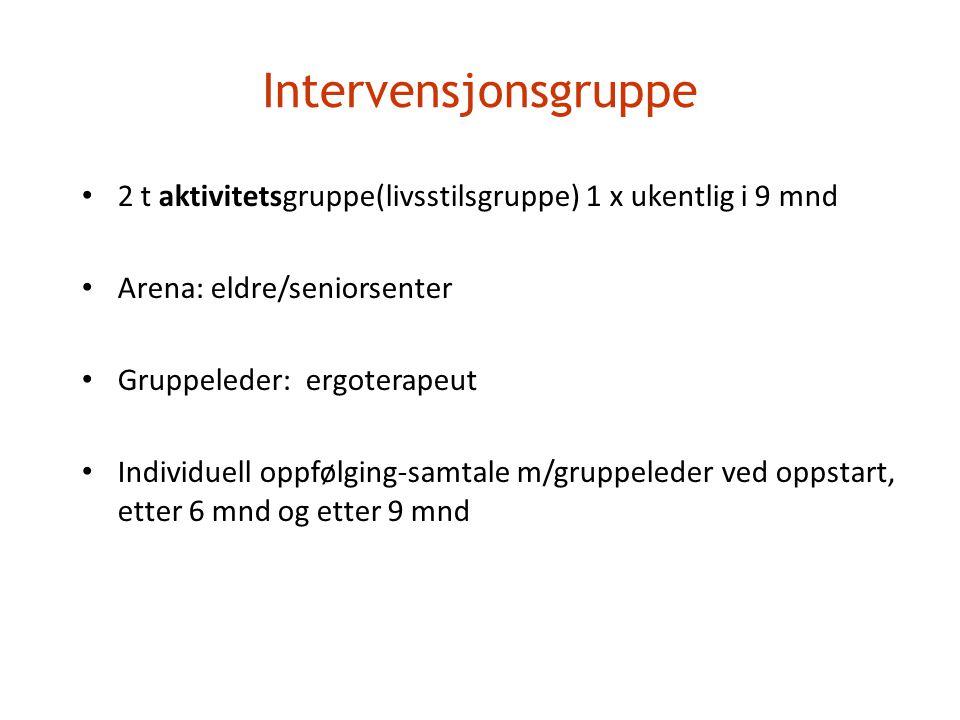 Intervensjonsgruppe • 2 t aktivitetsgruppe(livsstilsgruppe) 1 x ukentlig i 9 mnd • Arena: eldre/seniorsenter • Gruppeleder: ergoterapeut • Individuell