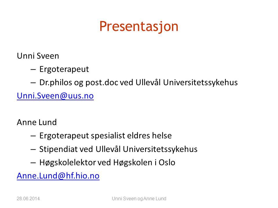 Presentasjon Unni Sveen – Ergoterapeut – Dr.philos og post.doc ved Ullevål Universitetssykehus Unni.Sveen@uus.no Anne Lund – Ergoterapeut spesialist e