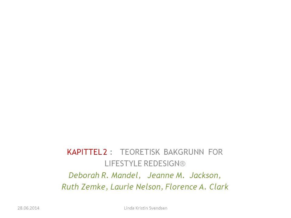 KAPITTEL 2 : TEORETISK BAKGRUNN FOR LIFESTYLE REDESIGN® Deborah R. Mandel, Jeanne M. Jackson, Ruth Zemke, Laurie Nelson, Florence A. Clark 28.06.2014L