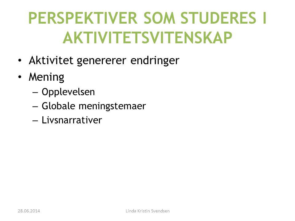 PERSPEKTIVER SOM STUDERES I AKTIVITETSVITENSKAP • Aktivitet genererer endringer • Mening – Opplevelsen – Globale meningstemaer – Livsnarrativer 28.06.